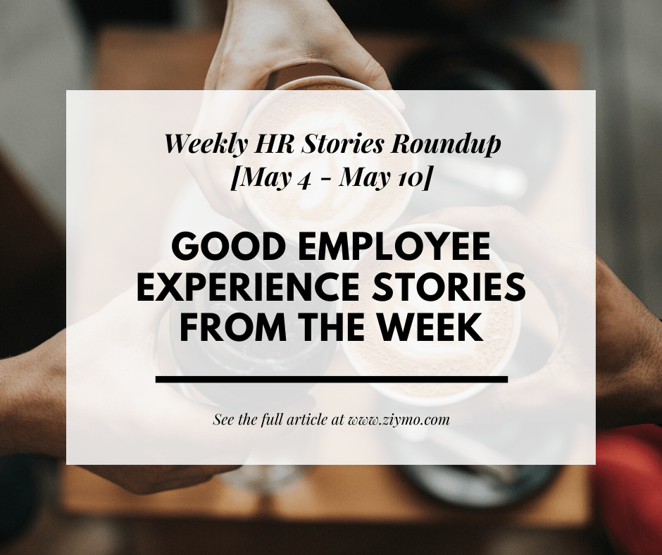 Good Employee Experience Stories from the week [May 4 – May 10]