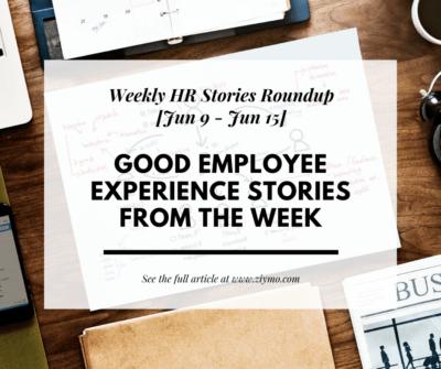 Good Employee Experience Story [Jun 09 - Jun 15]
