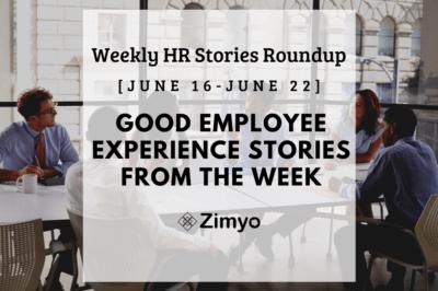 Good Employee Experience Story [Jun 16 - Jun 22]