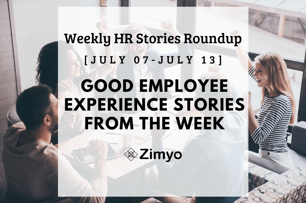Good Employee Experience Story [July 07 - July 13]