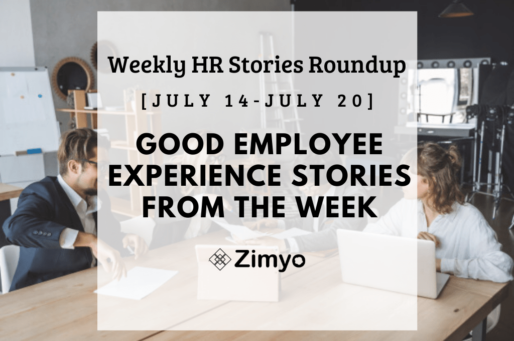 Good Employee Experience Story [July 14 - July 20]