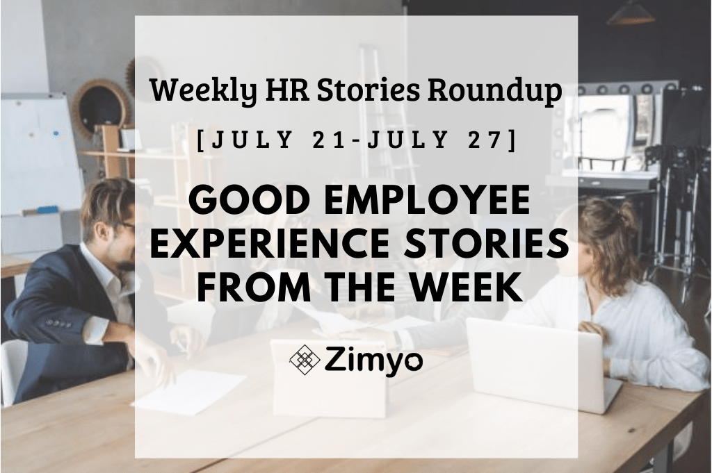 Good Employee Experience Story [July 21 - July 27]
