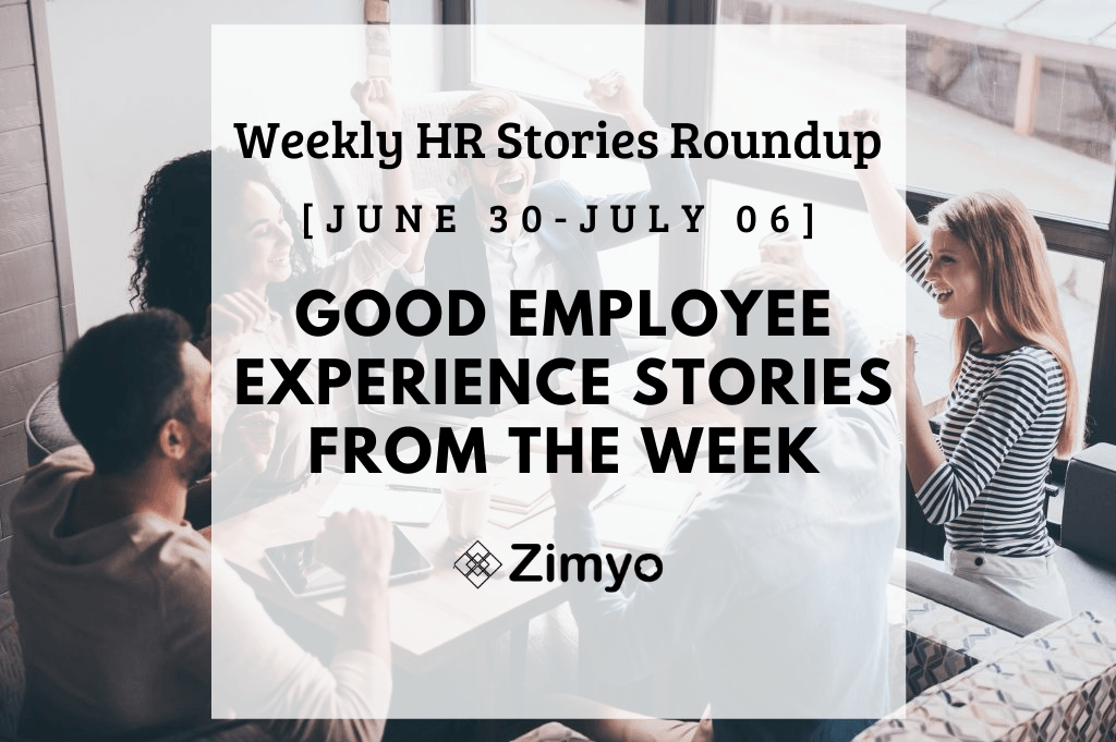 Good Employee Experience Story [June 30 - July 6]