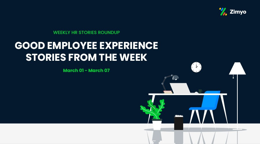 Good Employee Experience Story [March 01-March 07]